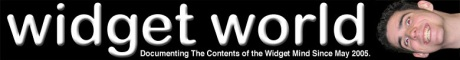 Widget World - Documenting The Contents of The Widget Mind Since May 2005